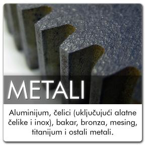 Aluminijum, čelici (uključujući alatne čelike i inox), bakar, bronza, mesing, titanijum i ostali metali.